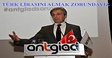 'Türk Lirasını Almak Zorundayız'