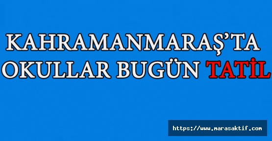 Kahramanmaraş'ta Okullar Tatil Edildi