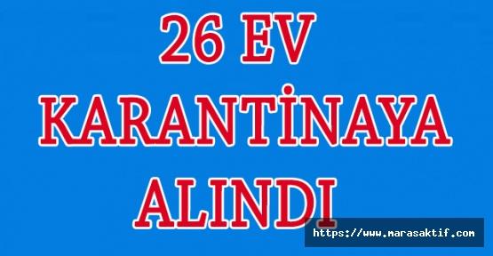 26 Ev Karantinaya Alındı