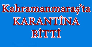 Kahramanmaraş'taki Karantina Bitti